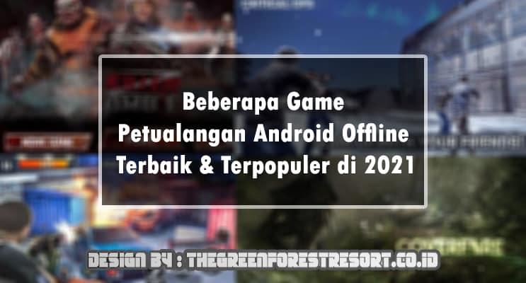 Beberapa Game Petualangan Android Offline Terbaik & Terpopuler di 2021