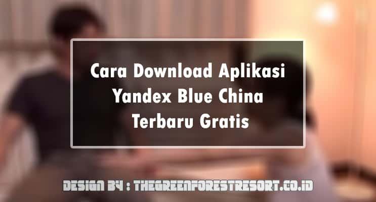 Cara Download Aplikasi Yandex Blue China Terbaru Gratis