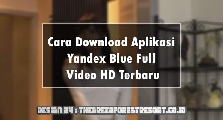 Cara Download Aplikasi Yandex Blue Full Video HD Terbaru