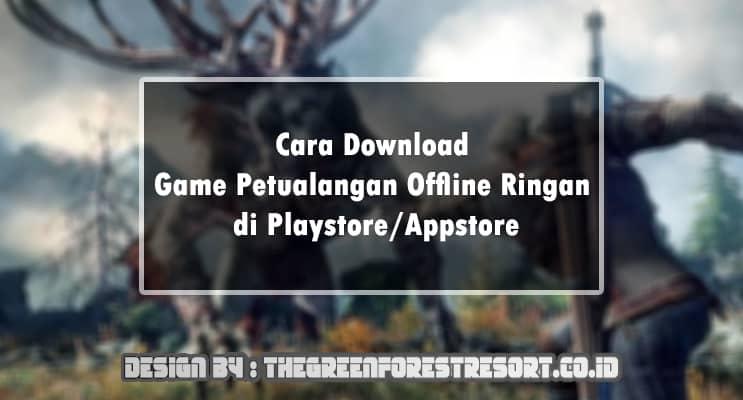 Cara Download Game Petualangan Offline Ringan di Playstore Appstore