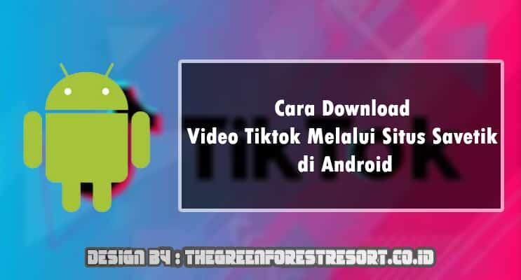 Cara Download Video Tiktok Melalui Situs Savetik di Android