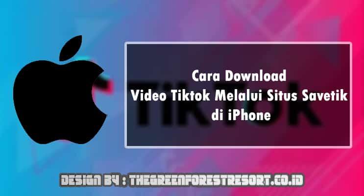 Cara Download Video Tiktok Melalui Situs Savetik di iPhone