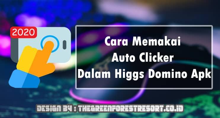 Cara Memakai Auto Clicker Dalam Higgs Domino Apk