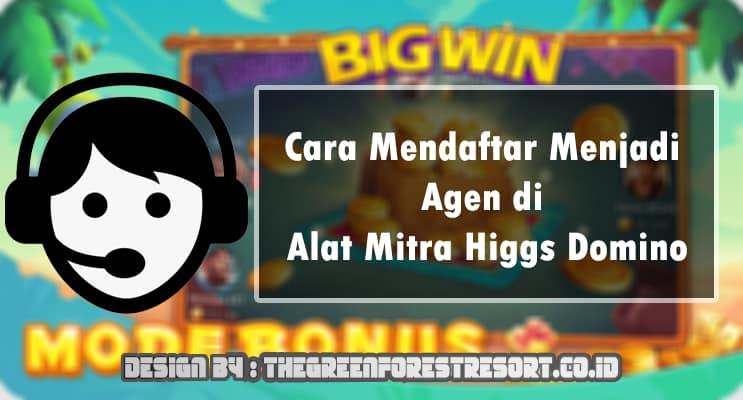 Cara Mendaftar Menjadi Agen di Alat Mitra Higgs Domino