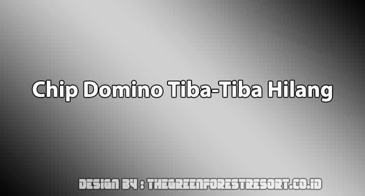 Cover Chip Domino Tiba Tiba Hilang