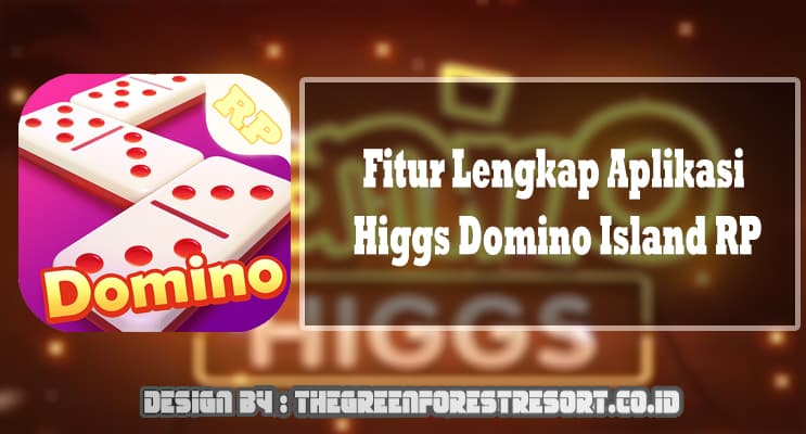 Fitur Lengkap Aplikasi Higgs Domino Island RP