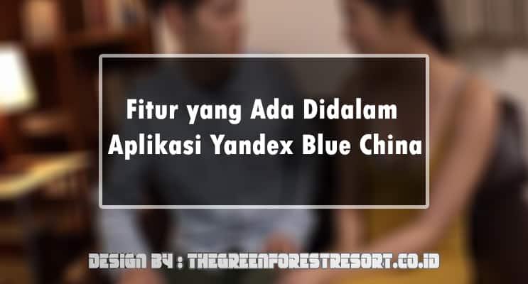 Fitur yang Ada Didalam Aplikasi Yandex Blue China