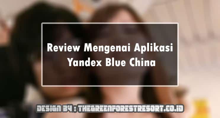Review Mengenai Aplikasi Yandex Blue China