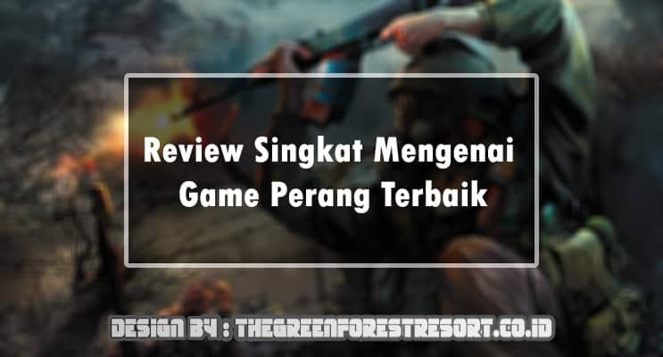 Review Singkat Mengenai Game Perang Terbaik