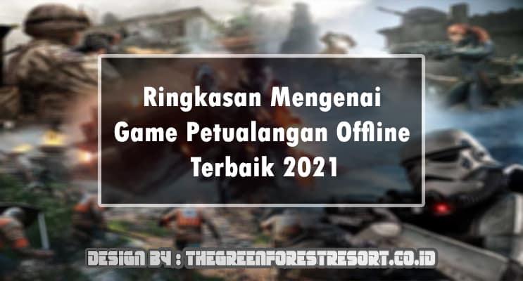 Ringkasan Mengenai Game Petualangan Offline Terbaik 2021