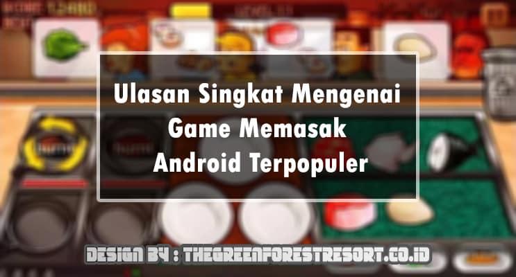 Ulasan Singkat Mengenai Game Memasak Android Terpopuler