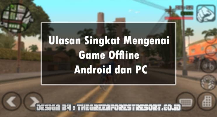 Ulasan Singkat Mengenai Game Offline Android dan PC