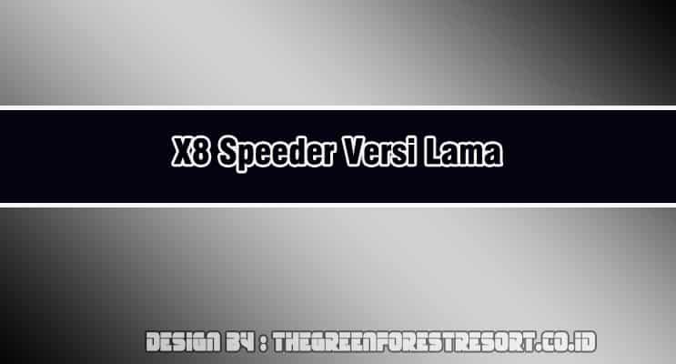 X8 Speeder Versi Lama