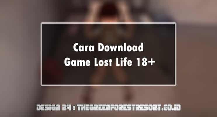 Cara Download Game Lost Life 18+
