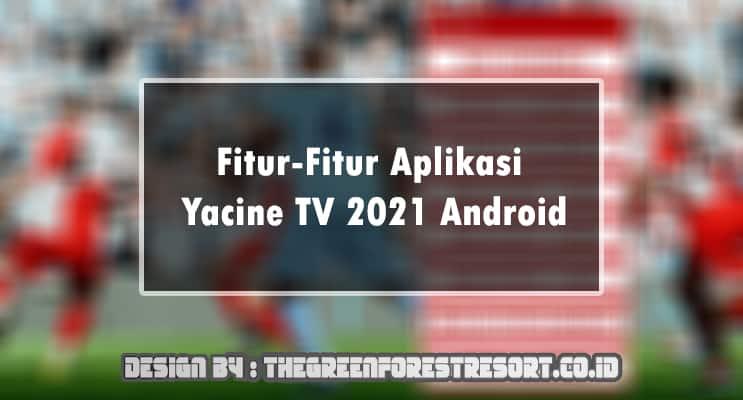 Fitur-fitur Aplikasi Yacine TV 2021 Android