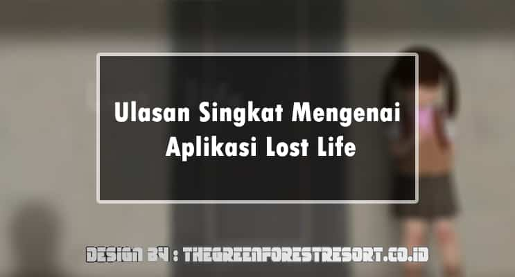 Ulasan Singkat Mengenai Aplikasi Lost Life